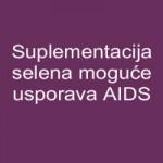 Suplementacija selena moguće usporava AIDS