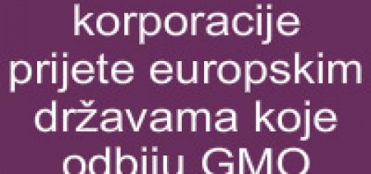 Amerika i njene korporacije prijete europskim državama koje odbiju GMO hranu