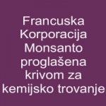 Francuska Korporacija Monsanto proglašena krivom za kemijsko trovanje
