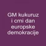 GM kukuruz i crni dan europske demokracije